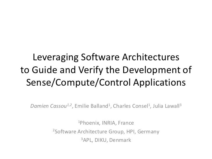 Leveraging Software Architecturesto Guide and Verify the Development of Sense/Compute/Control Applications<br />Damien Cas...
