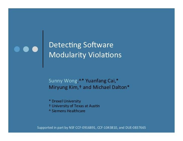 Detec%ngSo+ware       ModularityViola%ons       SunnyWong,^*YuanfangCai,*       MiryungKim,†andMichaelDalton*...