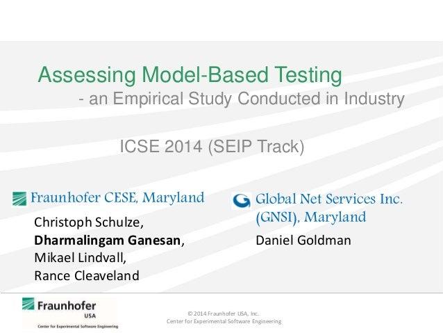 © 2014 Fraunhofer USA, Inc. Center for Experimental Software Engineering Assessing Model-Based Testing - an Empirical Stud...