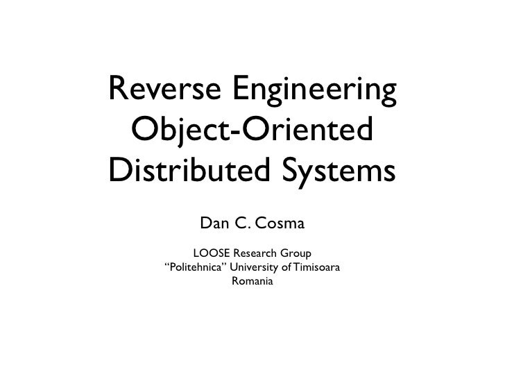 "Reverse Engineering  Object-Oriented Distributed Systems           Dan C. Cosma          LOOSE Research Group    ""Politehn..."
