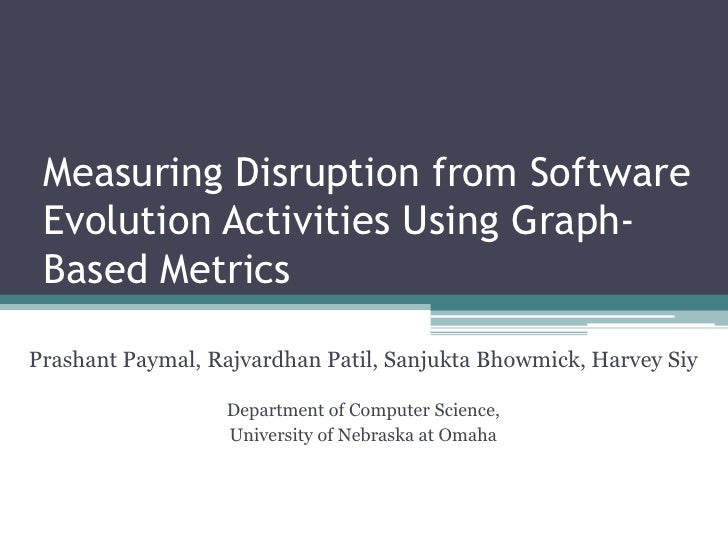Measuring Disruption from Software Evolution Activities Using Graph- Based MetricsPrashant Paymal, Rajvardhan Patil, Sanju...