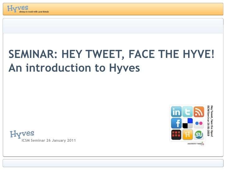 SEMINAR: HEY TWEET, FACE THE HYVE!An introductionto Hyves<br />ICSM Seminar 26 January 2011<br />