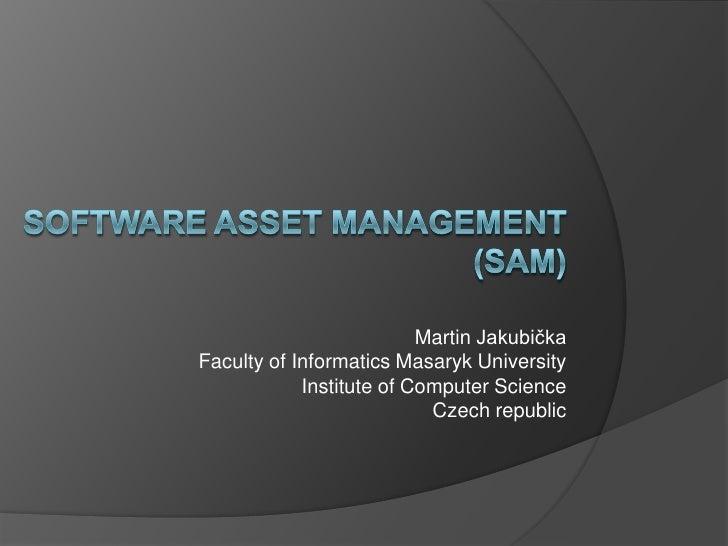 Software asset management(SAM)<br />Martin Jakubička<br />Faculty of Informatics Masaryk University<br />Institute of Comp...