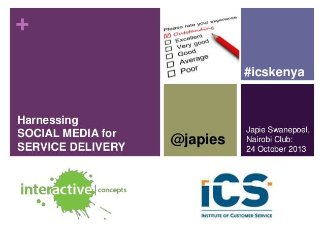 + #icskenya  Harnessing SOCIAL MEDIA for SERVICE DELIVERY  @japies  Japie Swanepoel, Nairobi Club: 24 October 2013