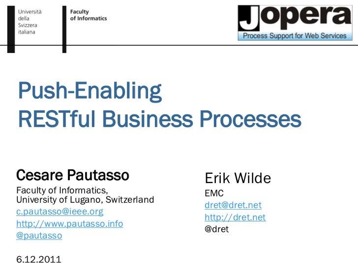 Push-EnablingRESTful Business ProcessesCesare Pautasso                     Erik WildeFaculty of Informatics,             E...