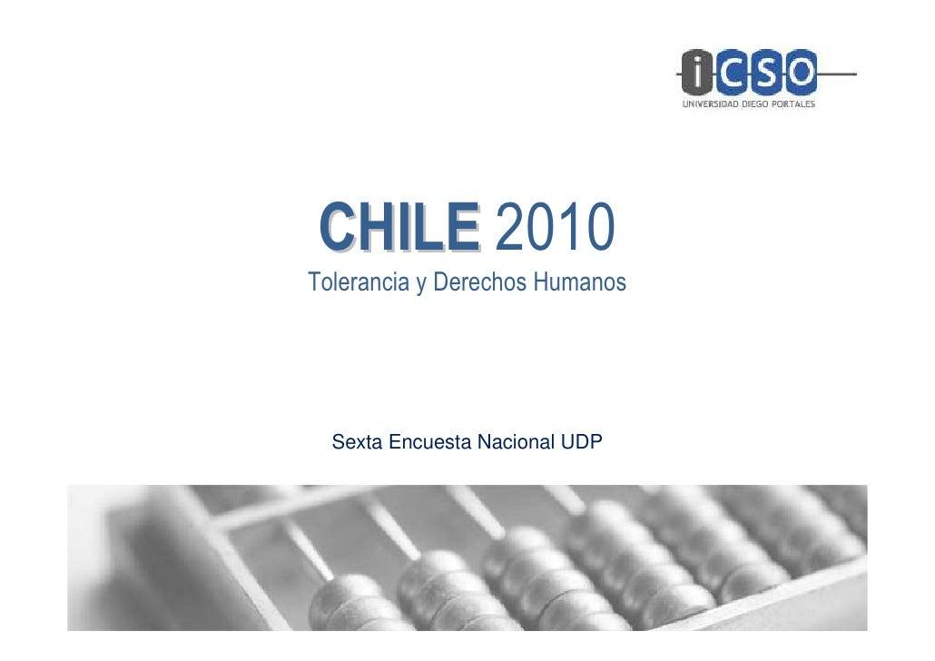 CHILE 2010Tolerancia y Derechos Humanos  Sexta Encuesta Nacional UDP