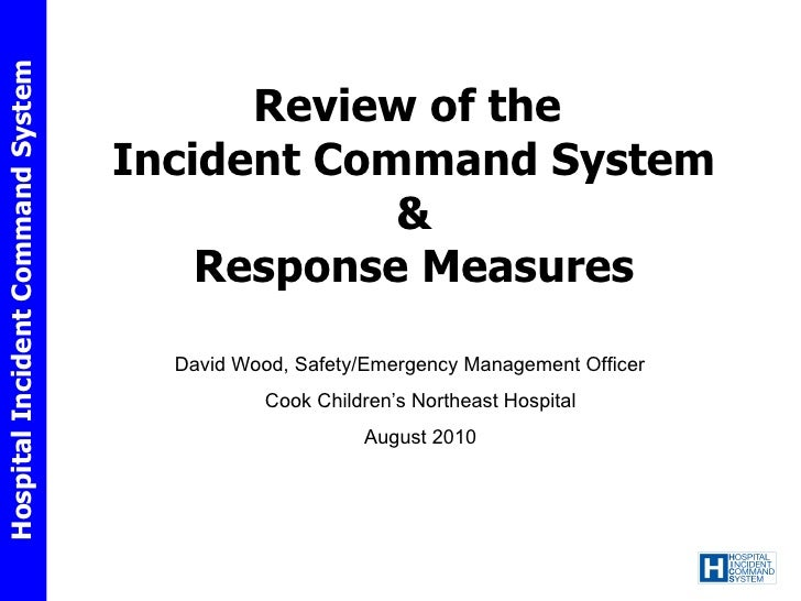 Review of the  Incident Command System & Response Measures David Wood, Safety/Emergency Management Officer Cook Children's...