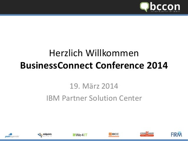 Herzlich WillkommenBusinessConnectConference 2014  19. März 2014  IBM Partner Solution Center