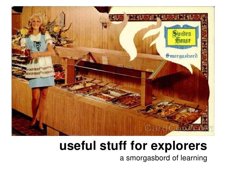 useful stuff for explorersa smorgasbord of learning<br />