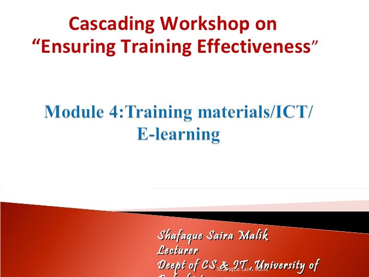 "Cascading Workshop on  ""Ensuring Training Effectiveness "" Shafaque Saira Malik Shafaque Saira Malik  Lecturer  Deept of CS..."