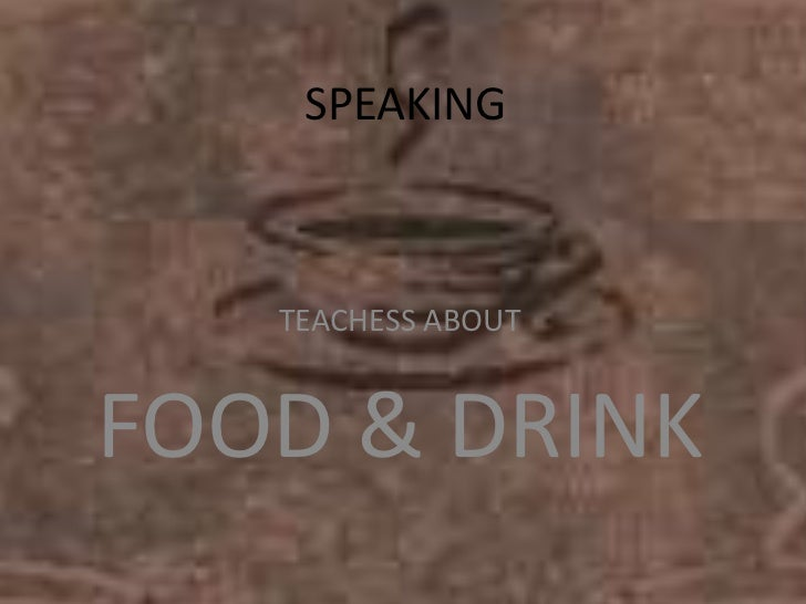 SPEAKING   TEACHESS ABOUTFOOD & DRINK