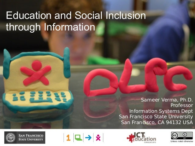 Education and Social Inclusion through Information Unless noted otherwise Sameer Verma, Ph.D. Professor Information System...
