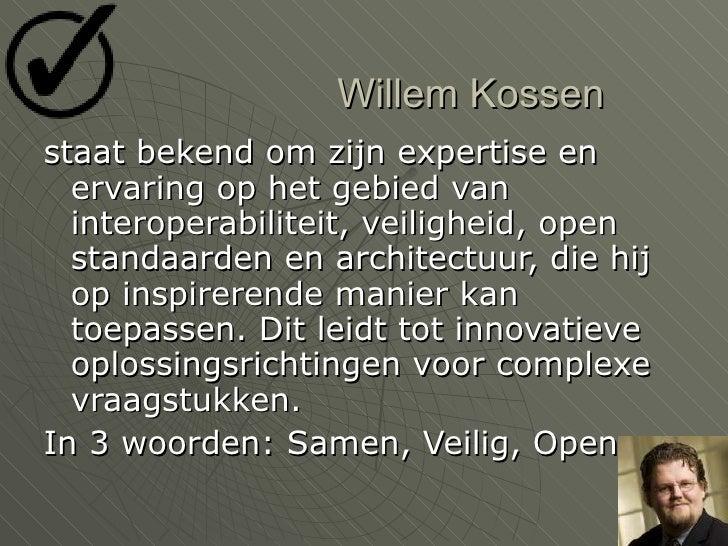 Willem Kossen  <ul><li>staat bekend om zijn expertise en ervaring op het gebied van interoperabiliteit, veiligheid, open s...