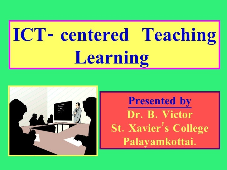 ICT Centered Teaching  & Learning