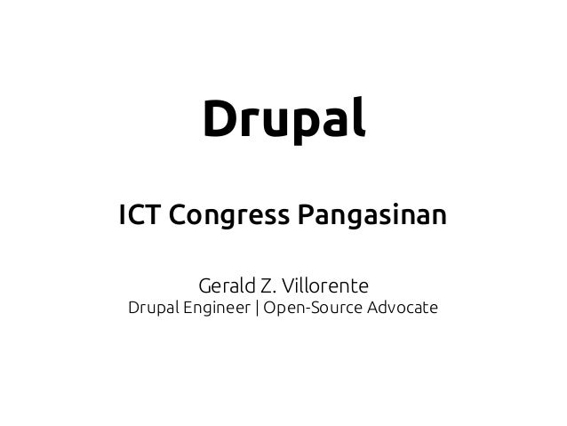 Drupal ICT Congress Pangasinan Gerald Z. Villorente Drupal Engineer | Open-Source Advocate