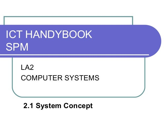 ICT HANDYBOOKSPM  LA2  COMPUTER SYSTEMS  2.1 System Concept