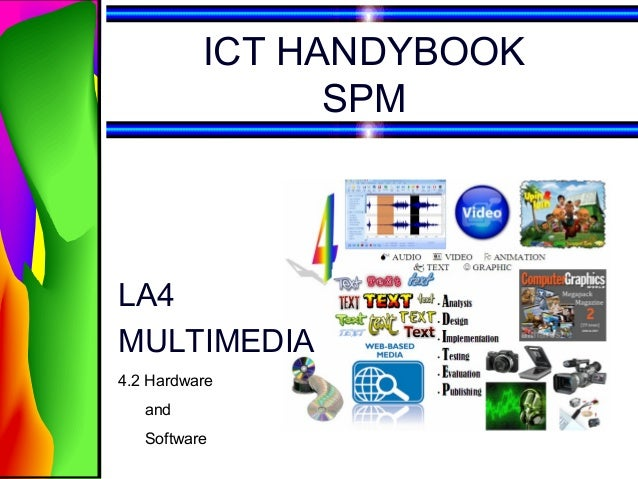 ICT HANDYBOOK                SPMLA4MULTIMEDIA4.2 Hardware   and   Software