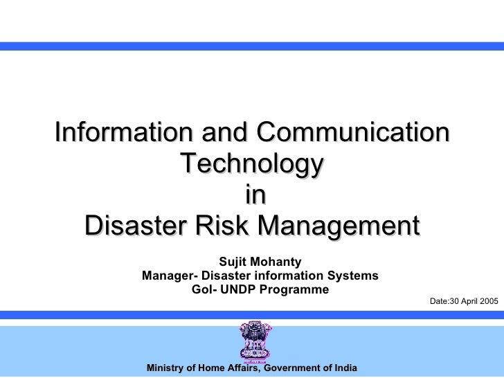 Information and Communication Technology  in  Disaster Risk Management  Ministry of Home Affairs, Government of India Suji...
