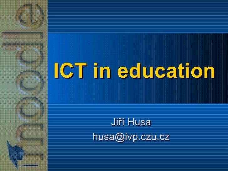 ICT in education Jiří Husa [email_address]