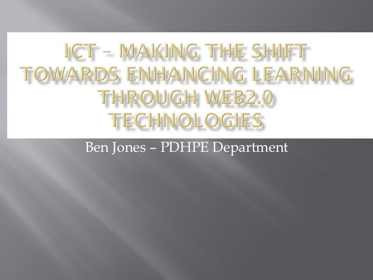 ICT - Making the shift towards enhancing learning with Web2.0 Technologies