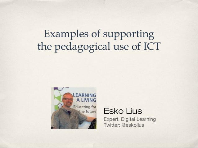 Examples of supporting the pedagogical use of ICT Esko Lius Expert, Digital Learning Twitter: @eskolius