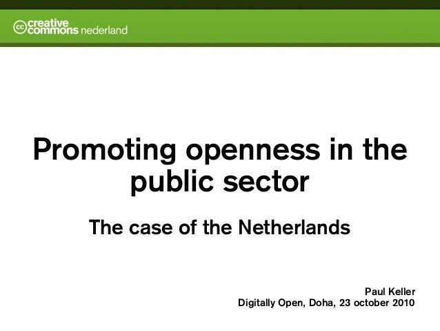 Promoting openness in the public sector The case of the Netherlands Paul Keller Digitally Open, Doha, 23 october 2010