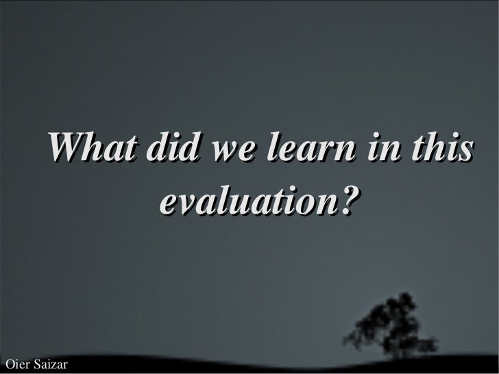What did we learn in this evaluation? Oier Saizar