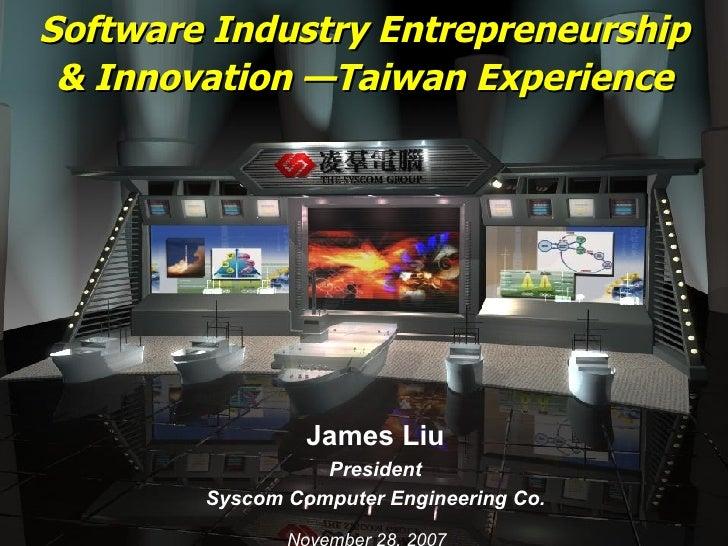 Software Industry Entrepreneurship & Innovation —Taiwan Experience James Liu President Syscom Computer Engineering Co. Nov...