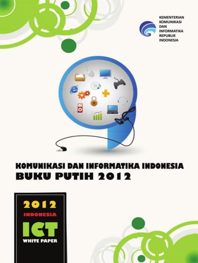 Komunikasi dan Informatika Indonesia - Buku Putih 2012ii ©2012 Kementerian Komunikasi dan Informatika Badan Penelitian dan...