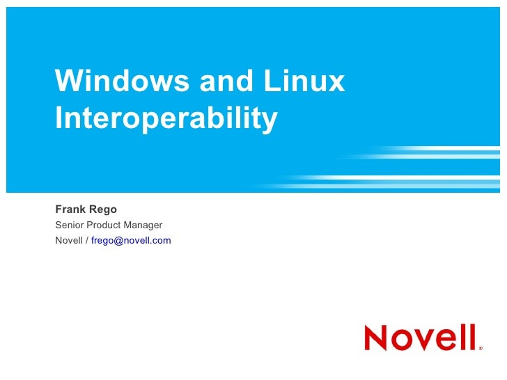 Windows and Linux Interoperability Frank Rego Senior Product Manager Novell /  [email_address]