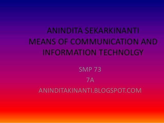 ANINDITA SEKARKINANTIMEANS OF COMMUNICATION AND  INFORMATION TECHNOLGY             SMP 73               7A  ANINDITAKINANT...