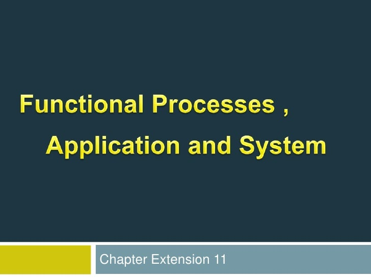Functional Processes ,    Application and System<br />Chapter Extension 11<br />