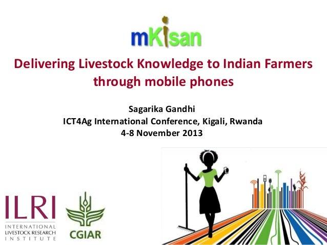 Delivering Livestock Knowledge to Indian Farmers through mobile phones Sagarika Gandhi ICT4Ag International Conference, Ki...
