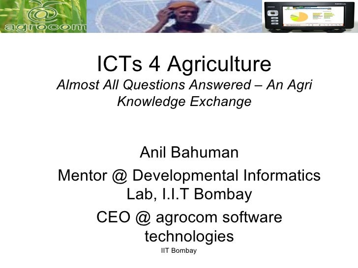 ICTs 4 AgricultureAlmost All Questions Answered – An Agri          Knowledge Exchange          Anil BahumanMentor @ Develo...