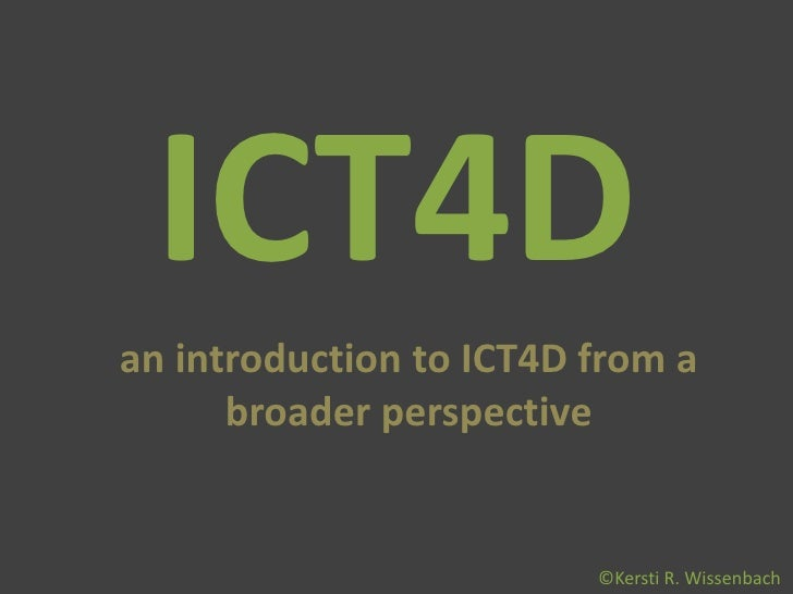 ICT4Dan introduction to ICT4D from a      broader perspective                         ©Kersti R. Wissenbach