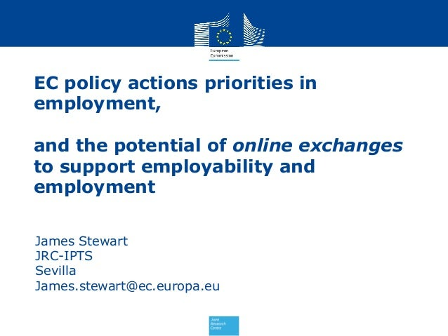 EC policy actions priorities inemployment,and the potential of online exchangesto support employability andemploymentJames...