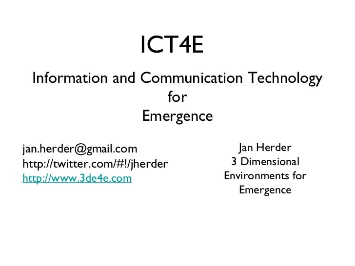 Information and Communication Technology for Emergence ICT4E Jan Herder 3 Dimensional Environments for Emergence [email_ad...