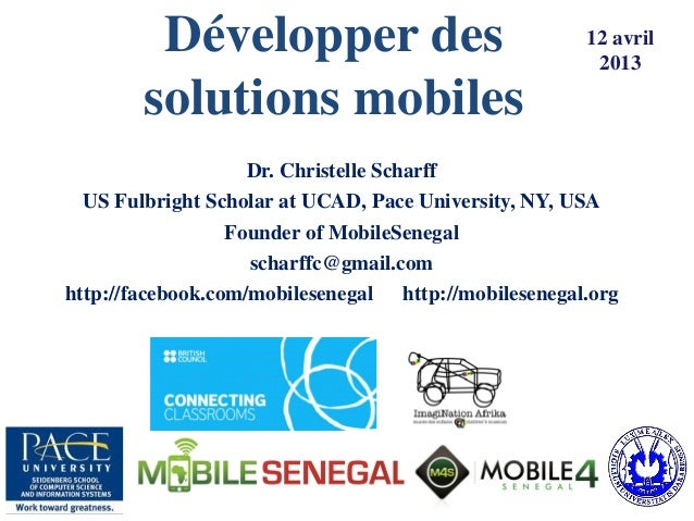 Développer des  solutions mobiles  Dr. Christelle Scharff  US Fulbright Scholar at UCAD, Pace University, NY, USA  Founder...