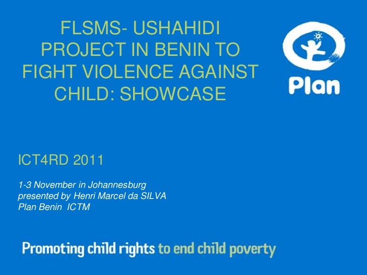 FLSMS- USHAHIDI   PROJECT IN BENIN TO FIGHT VIOLENCE AGAINST    CHILD: SHOWCASEICT4RD 20111-3 November in Johannesburgpres...