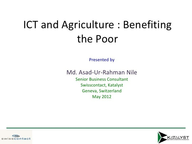 ICT and Agriculture : Benefiting           the Poor                 Presented by         Md. Asad-Ur-Rahman Nile          ...