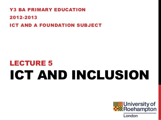 ICT and the Foundation Subjects - Lecture 5 - Inclusion