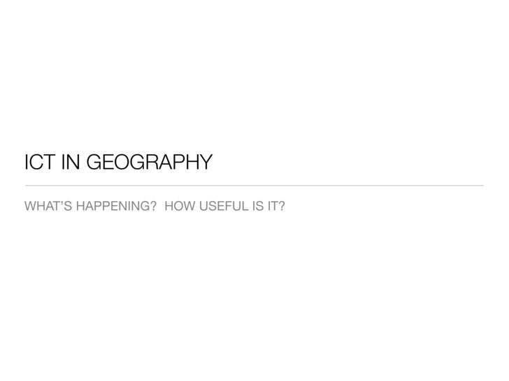 ICT IN GEOGRAPHY WHAT'S HAPPENING? HOW USEFUL IS IT?
