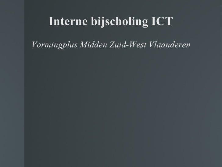 Interne bijscholing ICT <ul><li>Vormingplus Midden Zuid-West Vlaanderen </li></ul>