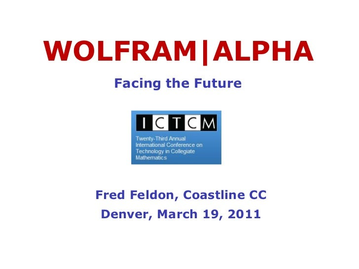 WOLFRAM|ALPHAFacing the Future<br />Fred Feldon, Coastline CCDenver, March 19, 2011<br />