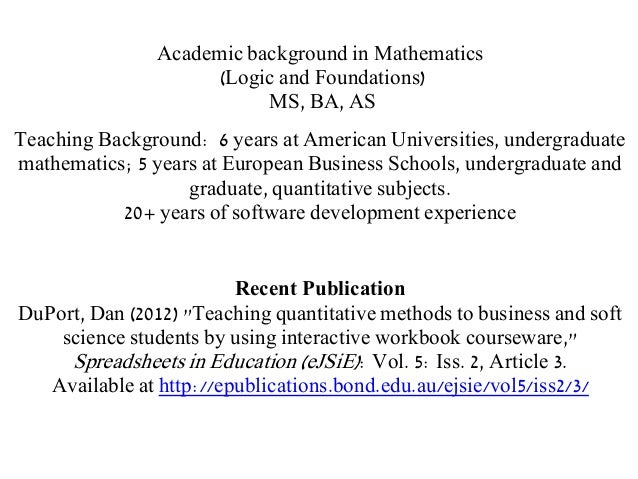 Academic background in Mathematics (Logic and Foundations) MS, BA, AS Teaching Background: 6 years at American Universitie...