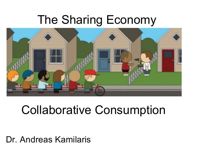 The Sharing EconomyCollaborative ConsumptionDr. Andreas Kamilaris