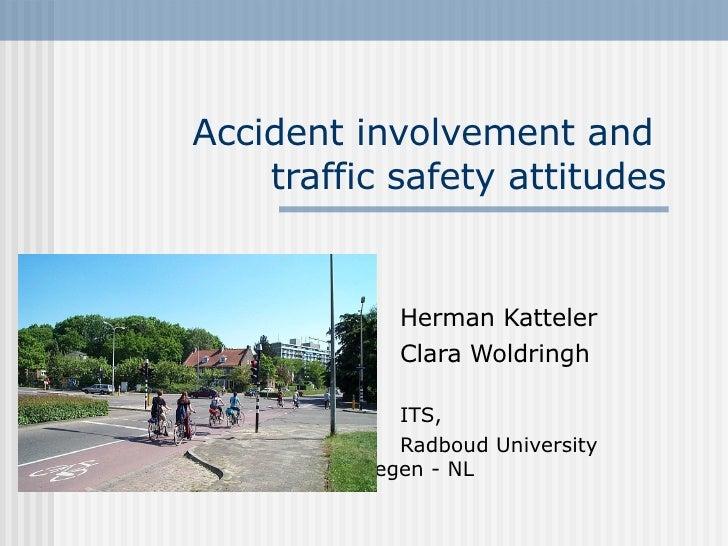 Accident involvement and  traffic safety attitudes Herman Katteler Clara Woldringh  ITS,  Radboud University  Nijmegen - NL