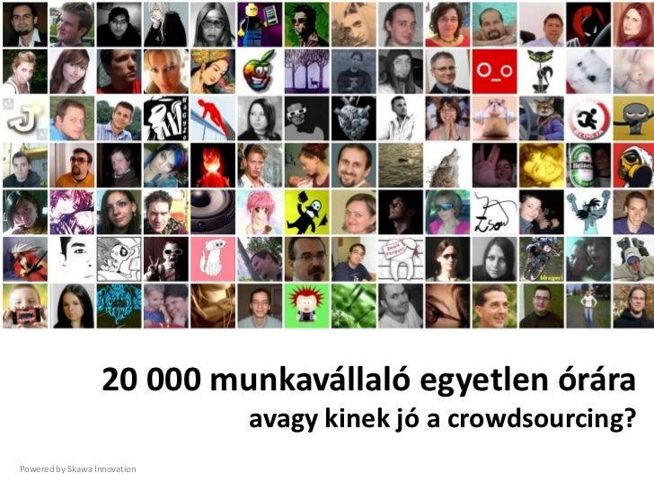 20 000 munkavállaló egyetlen órára                              avagy kinek jó a crowdsourcing?Powered by Skawa Innovation