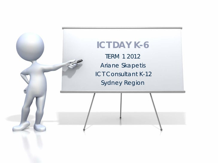 ICT DAY K-6    TERM 1 2012  Ariane SkapetisICT Consultant K-12  Sydney Region