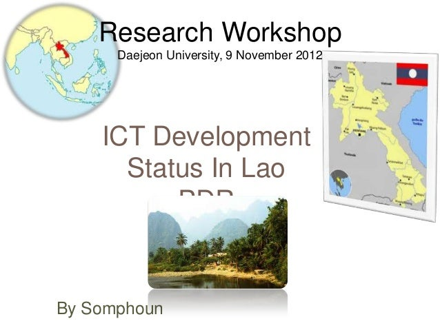 Research Workshop      Daejeon University, 9 November 2012    ICT Development      Status In Lao          PDRBy Somphoun